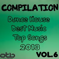 Compilation Dance House Best Music Top Songs 2013, Vol. 6 — сборник