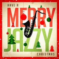 Have a Merry Jazzy Christmas — Relaxing Instrumental Jazz Academy, Jazz Instrumentals, New York Jazz Lounge