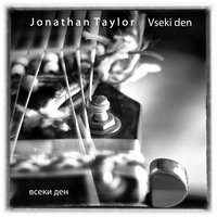 Vseki Den (Every Day - Всеки Ден) — Jonathan Taylor