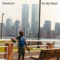 Oh My Shad! — Shadcore