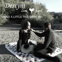 Spend a Little Time with You — Destyni