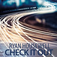 Check It Out — Ryan Housewell