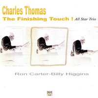 The Finishing Touch — Charles Thomas, Ron Carter, Billy Higgins