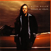 Beneath My Wheels — Kevin Welch