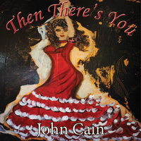Then There's You — John Cain