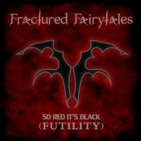 So Red Its Black (Futility) — Fractured Fairytales