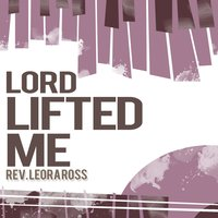 Lord Lifted Me — Rev. Leora Ross