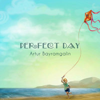 Perfect Day — Artur Bayramgalin