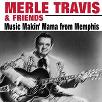Merle Travis & Friends Music Makin' Mama from Memphis — Marty Robbins, Hank Williams, Ernest Tubb, Roy Acuff, Merle Travis