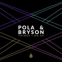 Things I Do EP — Pola & Bryson