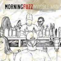 Invisible Man — Morning Fuzz