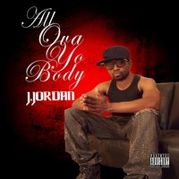 All Ova Yo Body — J.Jordan