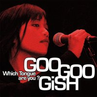 Which Tongue Are You ? — Goo Goo Gish