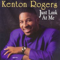 Just Look At Me — Kenton Rogers