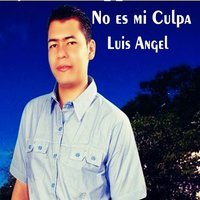 No Es Mi Culpa — Luis Angel