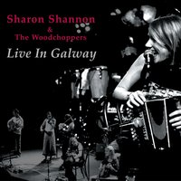 Live in Galway — Sharon Shannon, The Woodchoppers