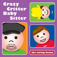 Crazy Critter Baby Sitter — The String Beans