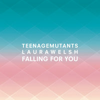 Falling for You — Laura Welsh, Teenage Mutants