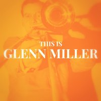 This Is Glenn Miller — Glenn Miller and His Orchestra