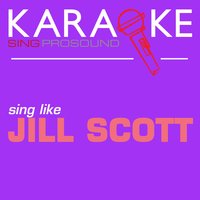 Karaoke in the Style of Jill Scott — Karaoke