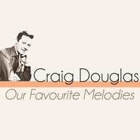 Our Favourite Melodies — Craig Douglas