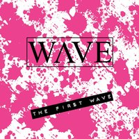 The First Wave — Wave