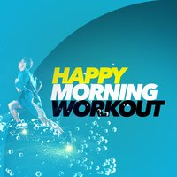 Happy Morning Workout — Fun Workout Hits