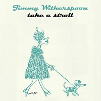 Take A Stroll — Jimmy Witherspoon