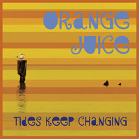 Tides Keep Changing — Orange Juice