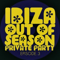 #ibiza out of Season Private Party - Episode.3 — сборник
