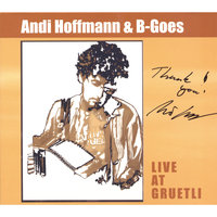 Live at Gruetli — Andi Hoffmann & B-Goes