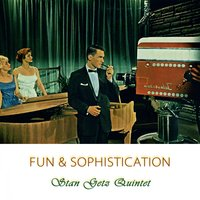 Fun And Sophistication — Stan Getz Quintet