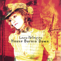 House Burnin' Down — Laura Pellegrino
