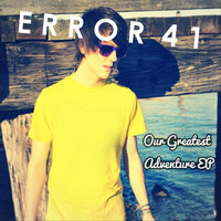 Our Greatest Adventure — Error 41