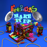 Make It Up — Fungineers