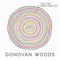 They Are Going Away — Donovan Woods