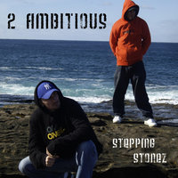 Stepping Stonez — 2 Ambitious