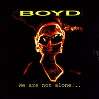 We Are Not Alone... — Boyd