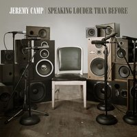 Speaking Louder Than Before — Jeremy Camp
