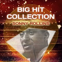 Big Hit Collection — Sonny Rollins, Sonny Rollins Quartet, Sonny Rollins Plus Four, Sonny Rollins, Sonny Rollins Quartet, Sonny Rollins Plus Four