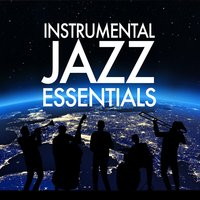 Instrumental Jazz Essentials — Instrumental Music Songs, Relaxing Instrumental Jazz Academy, Relaxing Instrumental Jazz Ensemble, Relaxing Instrumental Jazz Ensemble|Instrumental Music Songs|Relaxing Instrumental Jazz Academy