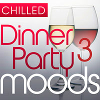 Chilled Dinner Party Moods 3 - 40 Luxuriously Smooth Dinner Party Grooves — Chilled Jazz Masters