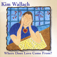 Where Does Love Come From — Kim Wallach