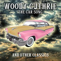 The Car Song and Other Classics — Woody Guthrie