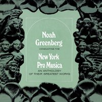 Anthology Of Their Greatest Works — Noah Greenberg, New York Pro Musica Antiqua, Blanche Winogram