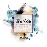 Until You Were Gone — The Chainsmokers, Tritonal, Emily Warren