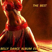 The Best Belly Dance Album Ever — сборник