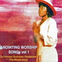 Anointing Worship Songs, Vol.1 — Princess Oluchukwu Okeke Okpalaunne