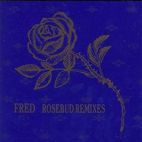 Rosebud Remixes — Fred Giannelli