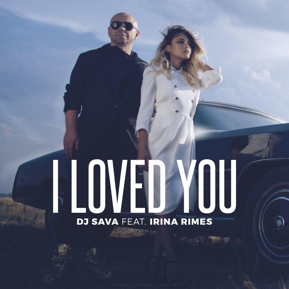 DJ SAVA FEAT IRINA RIMES I LOVED YOU MP3 СКАЧАТЬ БЕСПЛАТНО